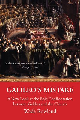 Image for Galileo's Mistake: A New Look at the Epic Confrontation between Galileo and the Church