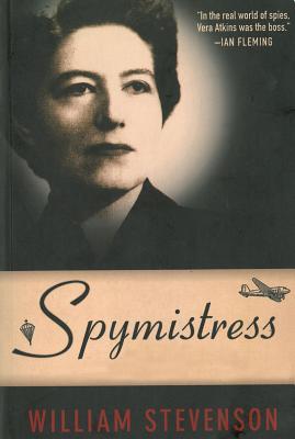Spymistress: The True Story of the Greatest Female Secret Agent of World War II, Stevenson, William