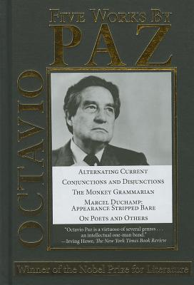 Image for Five Works by Octavio Paz: Conjunctions and Disjunctions / Marcel Duchamp: Appearance Stripped Bare / The Monkey Grammarian / On Poets and Others / Alternating Current (Arcade Classics)