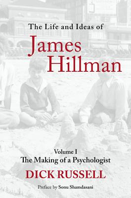 The Life and Ideas of James Hillman: Volume I: The Making of a Psychologist, Russell, Dick