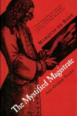 The Mystified Magistrate: And Other Tales, Sade, Marquis de