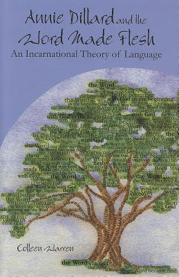 Image for Annie Dillard and the Word Made Flesh: An Incarnational Theory of Language