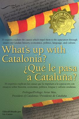 Image for What's up with Catalonia? / ¿Qué le pasa a Cataluña?: The causes which impel them to the separation / Las causas que la impulsan a la separación