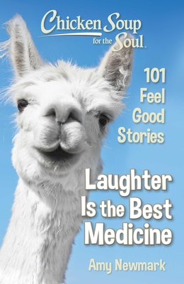 Image for CHICKEN SOUP FOR THE SOUL: LAUGHTER IS THE BEST MEDICINE: 101 FEEL GOOD STORIES