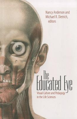 Image for The Educated Eye: Visual Culture and Pedagogy in the Life Sciences (Interfaces: Studies in Visual Culture)