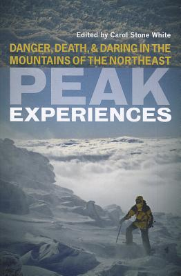 Image for Peak Experiences: Danger, Death, and Daring in the Mountains of the Northeast