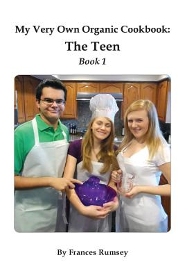 My Very Own Organic Cookbook: The Teen, Book 1, Rumsey, Frances