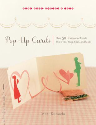 Pop-Up Cards: Over 50 Designs for Cards That Fold, Flap, Spin, and Slide (Make Good: Crafts + Life), Kumada, Mari
