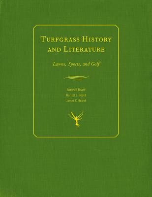 Turfgrass History and Literature: Lawns, Sports, and Golf, Beard, James B; Beard, Harriet J.; Beard, James C