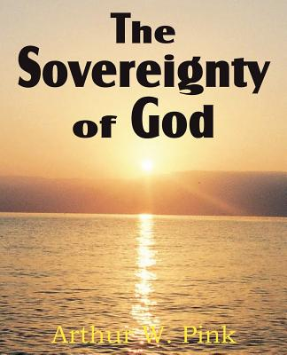 The Sovereignty of God, Pink, Arthur W.