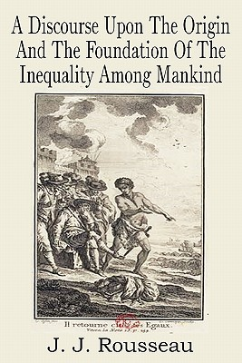 A Discourse Upon the Origin and the Foundation of the Inequality Among Mankind, Rousseau, Jean Jacques