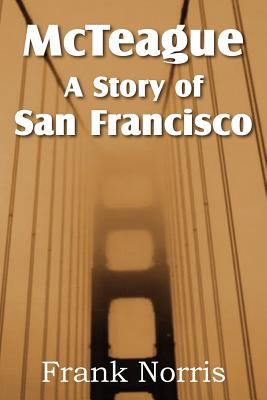 McTeague: A Story of San Francisco, Norris, Frank