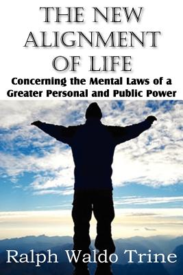 The New Alignment of Life, Concerning the Mental Laws of a Greater Personal and Public Power, Trine, Ralph Waldo