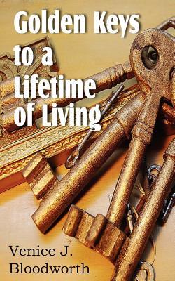 Golden Keys to a Lifetime of Living, Bloodworth, Venice J.
