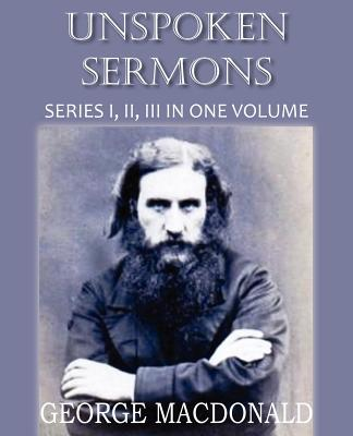 Unspoken Sermons Series I, II, and III, MacDonald, George