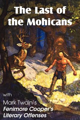 The Last of the Mohicans by James Fenimore Cooper & Fenimore Cooper's Literary Offenses, Cooper, James Fenimore; Twain, Mark