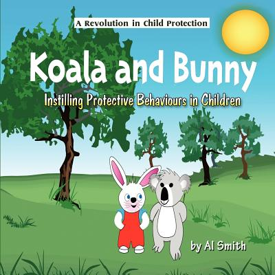 Koala and Bunny: Instilling Protective Behaviours in Children, Smith, Al
