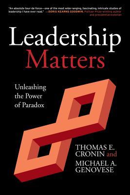 Leadership Matters: Unleashing the Power of Paradox, Cronin, Thomas E.; Genovese, Michael A.