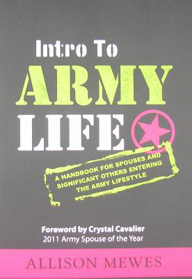 Image for Intro to Army Life: A Handbook for Spouses and Significant Others Entering the Army Lifestyle