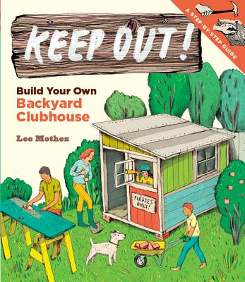 Image for Keep Out!: Build Your Own Backyard Clubhouse: A Step-by-Step Guide