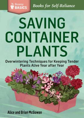 SAVING CONTAINER PLANTS: OVERWINTERING TECHNIQUES FOR KEEPING TENDER PLANTS ALIVE YEAR AFTER YEAR (S, MCGOWAN, BRIAN