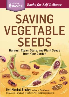 SAVING VEGETABLE SEEDS: HARVEST, CLEAN, STORE, AND PLANT SEEDS FROM YOUR GARDEN (STOREY BASICS), BRADLEY, FERN MICHAEL