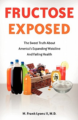 Image for Fructose Exposed - The Sweet Truth About America's Expanding Waistline and Failing Health