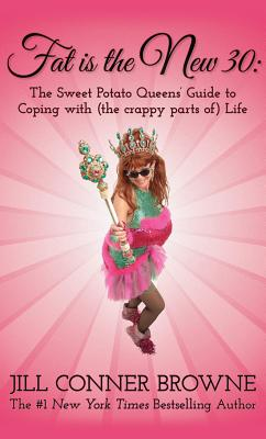 Image for Fat Is the New 30: The Sweet Potato Queens Guide to Coping with (the crappy parts of) Life
