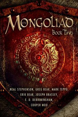 The Mongoliad: Book Two (The Foreworld Saga), Stephenson, Neal, Bear, Erik, Bear, Greg, Brassey, Joseph, Galland, Nicole, Moo, Cooper, Teppo, Mark