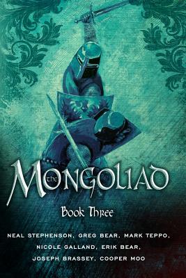 The Mongoliad (The Mongoliad Cycle, Book 3), Neal Stephenson, Erik Bear, Greg Bear, Joseph Brassey, Nicole Galland, Cooper Moo, Mark Teppo
