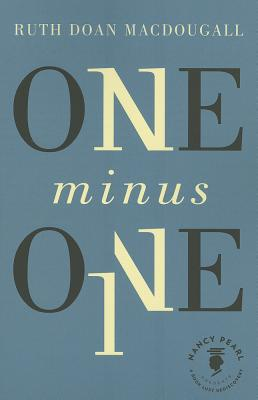 One Minus One (Nancy Pearl's Book Lust Rediscoveries), Ruth Doan MacDougall