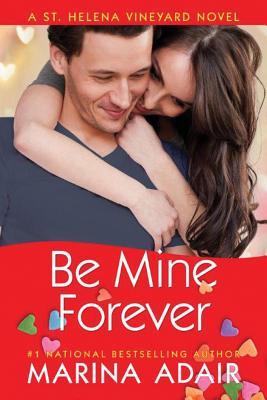 Image for Be Mine Forever (A St. Helena Vineyard Novel)
