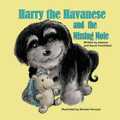 Harry the Havanese and the Missing Mole, Ferchland, Jessica; Ferchland, Aaron