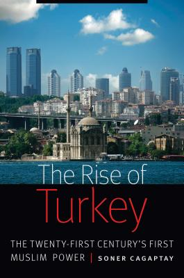 Image for The Rise of Turkey: The Twenty-First Century's First Muslim Power