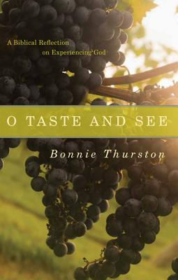 O Taste and See: A Biblical Reflection on Experiencing God, Bonnie Thurston
