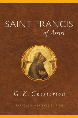 Saint Francis of Assisi (Paraclete Heritage Edition), G. K. Chesterton