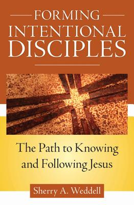 Forming Intentional Disciples: The Path to Knowing and Following Jesus, Sherry Weddell