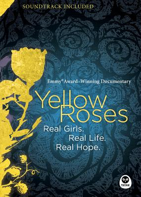 Image for Yellow Roses [Emmy Award-Winning Documentary]: Real Girls. Real Life. Real Hope.