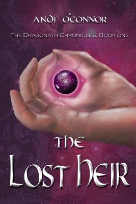 The Lost Heir, the Dragonath Chronicles: Book One, Andi O'Connor