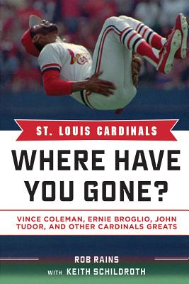 St Louis Cardinals: Where Have You Gone?, Rains, Rob; Schildroth, Keith
