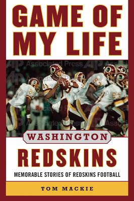 Image for Game of My Life Washington Redskins: Memorable Stories of Redskins Football [hardcover] Mackie, Tom [Aug 01, 2013]