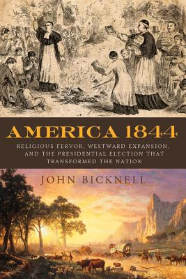 Image for America 1844: Religious Fervor, Westward Expansion, and the Presidential Election That Transformed the Nation