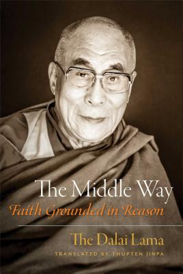 The Middle Way: Faith Grounded in Reason, Dalai Lama, His Holiness the