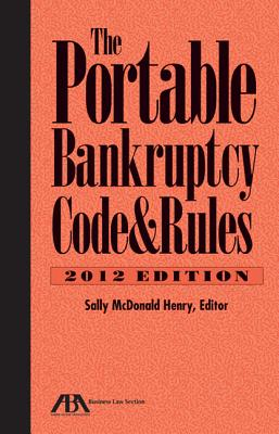 The Portable Bankruptcy Code & Rules 2012 Edition, Sally McDonald Henry (Author)
