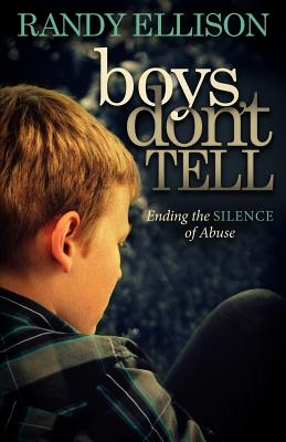 Boys Don't Tell: Ending the Silence of Abuse, Ellison, Randy
