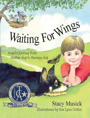 Waiting for Wings, Angel's Journey from Shelter Dog to Therapy Dog, Musick, Stacy