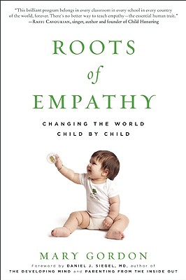 Roots of Empathy: Changing the World Child by Child, Gordon, Mary