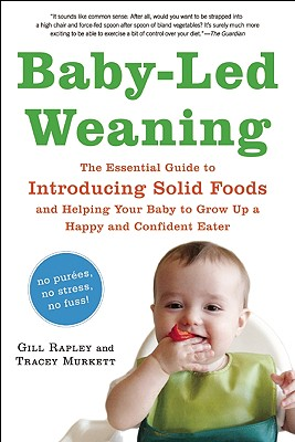 Baby-Led Weaning: The Essential Guide to Introducing Solid Foods-and Helping Your Baby to Grow Up a Happy and Confident Eater, Rapley, Gill; Murkett, Tracey