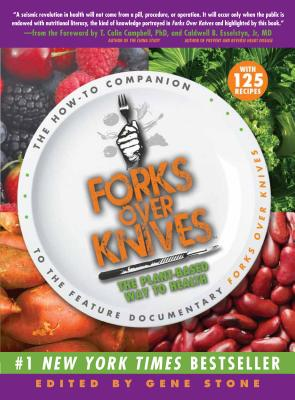 FORKS OVER KNIVES: THE HOW-TO COMPANION TO THE FEATURE DOCUMENTARY FORKS OVER KNIVES, STONE, GENE