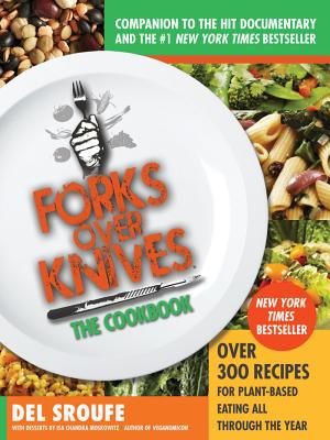 Forks Over Knives - A Year of Meals: 365 Recipes for Plant-Based Eating Every Day of the Year, Del Sroufe